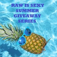 Raw Is Sexy Summer Giveaway Series!