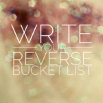 Write Your Reverse Bucket List